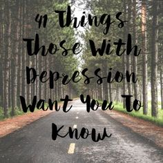 41 Things Those With #Depression Want You to Know