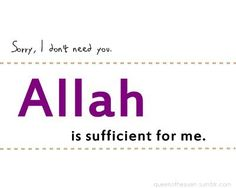 Sorry, I don't need you because Allah is sufficient for me. Oh Allah, I Dont Need You, Let You Down, Inspirational Posters, Love Images, Favim, Alhamdulillah, Me Quotes, First Love