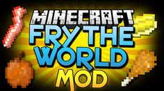 Fry The World Mod adds a deep fryer and vegetable oil to fry up a multitude of foods. It also adds a couple of new foods that can be made from other foods