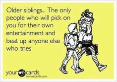 hahah yup pretty much!! but i have a little sister too so...ya...:)