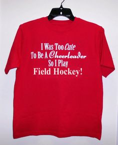 I Was Too Cute To Be A Cheerleader So I Play Field Hockey T-Shirt S-XL Fast Shipping on Etsy, $13.95
