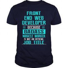FRONT END WEB DEVELOPER - #denim shirt #softball shirt.  FRONT END WEB DEVELOPER, party shirt,zip up hoodie. MORE INFO =>...