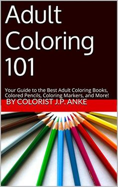Adult Coloring 101: Your Guide to the Best Adult Coloring Books, Colored Pencils, Coloring Markers, and More! by by colorist J.P. Anke http://www.amazon.com/dp/B014XB40KM/ref=cm_sw_r_pi_dp_l5I8vb1C80WKF - The Beginners Source for the Best:  - Coloring Books  - Pencils & Pens  - Sharpeners  - Techniques  and everything else you need to be an Adult Colorist!