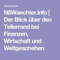 N8Waechter.info | Der Blick über den Tellerrand bei Finanzen, Wirtschaft und Weltgeschehen - Aktuelle Neuigkeiten und Weltgeschehen
