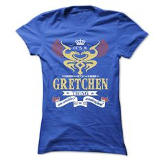 [Love Tshirt name font] its a GRETCHEN Thing You Wouldnt Understand T Shirt Hoodie Hoodies Year Name Birthday Shirts Today Hoodies, Tee Shirts