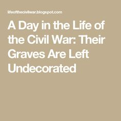 A Day in the Life of the Civil War: Their Graves Are Left Undecorated