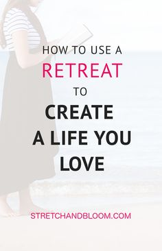 Could a retreat be the secret to creating a life you love? If you've been feeling stressed-out, burnout, out-of-touch with yourself and you crave big changes in your life, you should consider a retreat. Here's why: #reinvention #retreat #createalifeyoulove