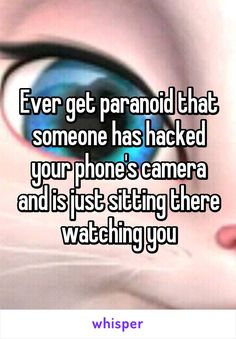 Ever get paranoid that someone has hacked your phone's camera and is just sitting there watching you