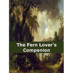 http://p-interest.in/redirector.php?p=B007OA9GOU  The Fern Lover's Companion: A Guide for the Northeastern States and Canada (Illustrated) (Kindle Edition)