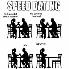 """SPEED DATING - Girl: """"Tell me about yourself. Do you like hunting?"""" Guy: """"NO."""" Girl: """"NEXT!!!!"""" #hunting #humor"""