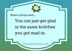 """Southern Momma Sayings ~ or, I have heard, """"Kiss your mad spot and get glad. Southern Belle Quotes, Southern Momma, Southern Humor, Southern Pride, Southern Girls, Southern Charm, Southern Style, Simply Southern, Southern Heritage"""