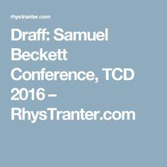 Draff: Samuel Beckett Conference, TCD 2016 – RhysTranter.com