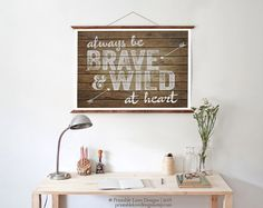 Always Be Brave & Wild At Heart by PrintableLoveDesigns on Etsy, $36.95