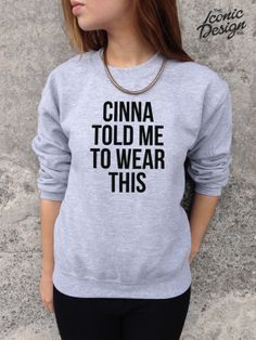 Cinna Told Me To Wear This Jumper Top Sweater Funny The Hunger Games Swag Tumblr Hipster Sweatshirt Fashion