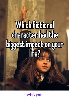 Which fictional character had the biggest impact on your life?