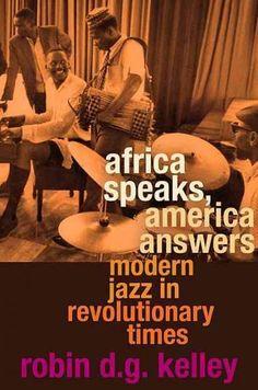 Africa Speaks America Answers: Modern Jazz in Revolutionary Times