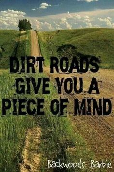 Dirt roads...so true! Traveling on gravel roads in western MN is so peaceful. ...I think the author of this photo meant 'peace'.