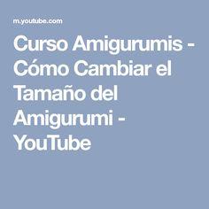 Curso Amigurumis - Cómo Cambiar el Tamaño del Amigurumi - YouTube