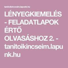 LÉNYEGKIEMELÉS - FELADATLAPOK ÉRTŐ OLVASÁSHOZ 2. - tanitoikincseim.lapunk.hu