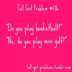 Tall Girl Problem #136 Sorry but this is funny: ) would have loved it especially about 15 years ago!