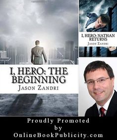 Online Book Publicity Proudly Promoting Jason Zandri and his superhero series: I, Hero. http://www.onlinebookpublicity.com/superhero-adventure.html Join our network to promote your books: http://www.onlinebookpublicity.com/bookpromotion.html