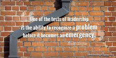 One of the tests of leadership is the ability to recognize a problem