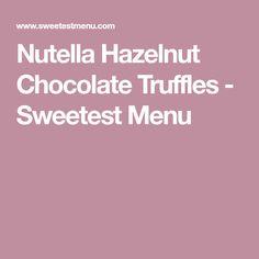 Nutella Hazelnut Chocolate Truffles - Sweetest Menu