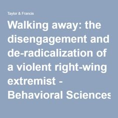 Walking away: the disengagement and de-radicalization of a violent right-wing extremist - Behavioral Sciences of Terrorism and Political Aggression - #Riverparkpsych