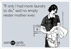 Lol!  Trying to find the good in this empty nest thing.  I thing I just found it!