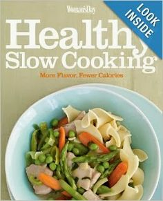 Woman's Day Healthy Slow Cooking: More Flavor, Fewer Calories - Small Kitchen Appliances