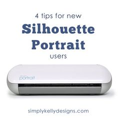 4 Tips For New Silhouette Portrait Users | Simply Kelly Designs via @Kelly Hedgespeth: Simply Kelly Designs