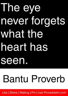 The eye never forgets what the heart has seen. Wisdom Quotes, Words Quotes, Quotes To Live By, Life Quotes, Sayings, Qoutes, Favorite Quotes, Best Quotes, African Quotes