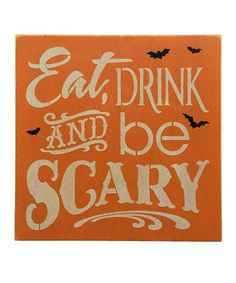 Look what I found on #zulily! Orange 'Eat Drink & Be Scary' Box Sign #zulilyfinds