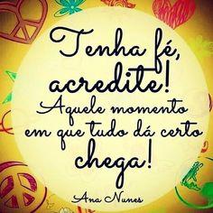 """""""A vida não é certa.... Nada aqui é certo! O que é certo mesmo, é que temos que viver cada momento, cada segundo, amando, sorrindo, chorando, emocionando, pensando, agindo, querendo, conseguindo… e só assim, é possível chegar àquele momento do dia em que a gente diz: """"Graças a Deus deu tudo certo!"""" Luis Fernando Veríssimo"""