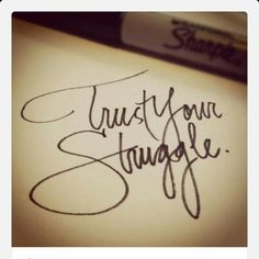 TRUST THE STRUGGLE!  Dictionary.com defines struggle as, contending with an adversary or opposing force. We often see our struggles as God punishing us and not as Him building us up.  (Romans 5:3-5). For I know the plans I have for you, declares theLord, plans for welfare and not for evil, to give you a future and a hope Jeremiah 29:11Trust God in the midst of the struggle!