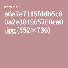 a6e7e7115fddb5c80a2e301965760ca0.jpg (552×736)