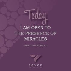 Daily intentions • #1 Today I am open to the presence of miracles • See more at www.seven2success.com/daily-intentions/january •