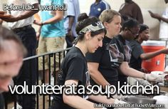 Before I Die, I will. Volunteer at a Soup Kitchen Bucket List Life, Adventure Bucket List, Life List, Summer Bucket Lists, Soup Kitchen, One Day I Will, 2015 Goals, Before I Die, Life Goals