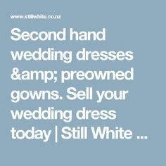 Second hand wedding dresses & preowned gowns. Sell your wedding dress today | Still White New Zealand