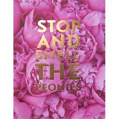 stop & smell the peonies, ss print shop by @Stephanie Close s.