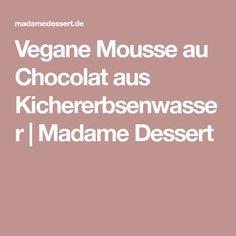 Vegane Mousse au Chocolat aus Kichererbsenwasser | Madame Dessert