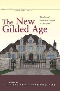 The new gilded age : the critical inequality debates of our time - This book asks leading scholars to debate the causes of inequality, whether we have an obligation to help the poor, and the types of reforms that are most likely to eliminate or reduce inequality.
