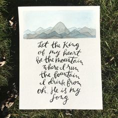 Let the King of my heart be the mountain where I run giclee print of original worship lyric watercolor word art brush lettered