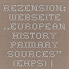 "Rezension: Webseite ""European History Primary Sources"" (EHPS) – h-europe Primary Sources, European History, Book Quotes, Website"