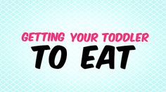 Advice Under the Influence: Getting Your Toddler to Eat