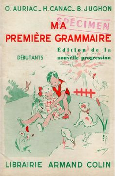 Manuels anciens: Auriac, Canac, Jughon - Ma première grammaire CP-CE1 (édition de la nouvelle progression) French Class, French Lessons, Kitty Crowther, Sequencing Cards, French Education, Early Readers, Vintage School, French Words, Teaching French