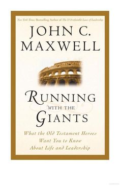 Running With the Giants: What Old Testament Heroes Want You to Know About ... - John C. Maxwell - Google Books