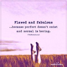 Normal Is Boring, The New Normal, How Are Things, Daring Greatly, Make Good Choices, The Real World, Other Woman, All The Way, To Focus