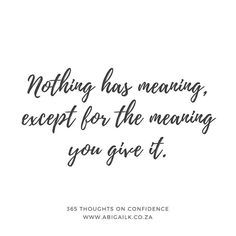 Nothing has meaning except for the meaning you give it. 51 of 365 Thoughts on Confidence . Confidence Coaching, Confidence Boosters, Bio Instagram, Positive Life, Bossbabe, Quote Of The Day, Badass, Meant To Be, Entrepreneur