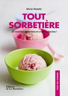 """""""Tout sorbetière - 30 recettes de sorbets et crèmes glacées !"""" de Olivier Straehli, éditions de La Martinière"""